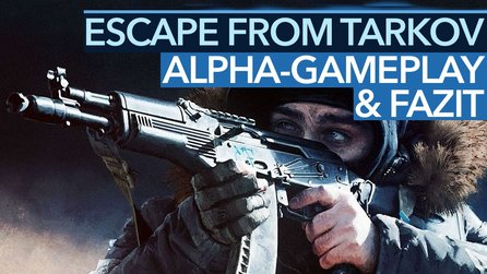 Escape From Tarkov - Closed-Alpha-Gameplay: Erstes Fazit zum Hardcore-Shooter