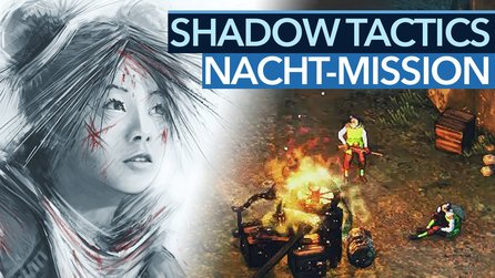 Shadow Tactics - Exklusive Gameplay-Demo: Wie die Nacht das Gameplay ändert