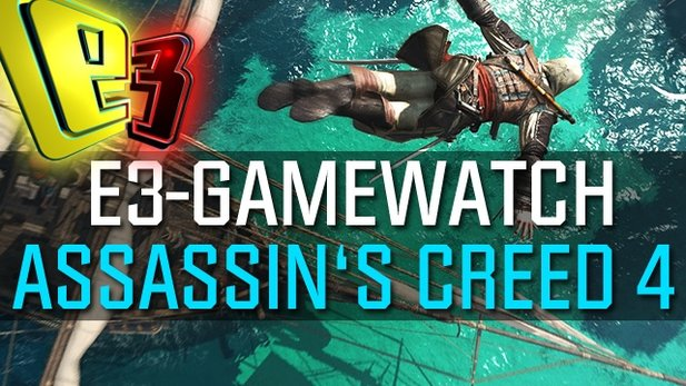 Gamewatch: Assassin's Creed 4 Black Flag - Unser E3-Urteil zum Piraten-Nachfolger