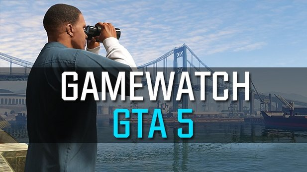 Gamewatch: GTA 5 - Gameplay-Trailer in der Analyse